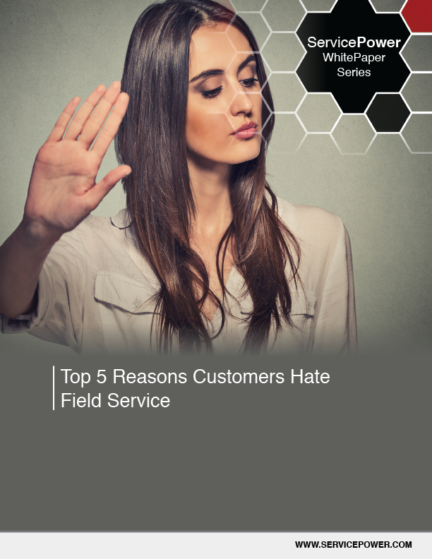 Free Whitepaper - Top Five Reasons Your Customers Hate Field Service
