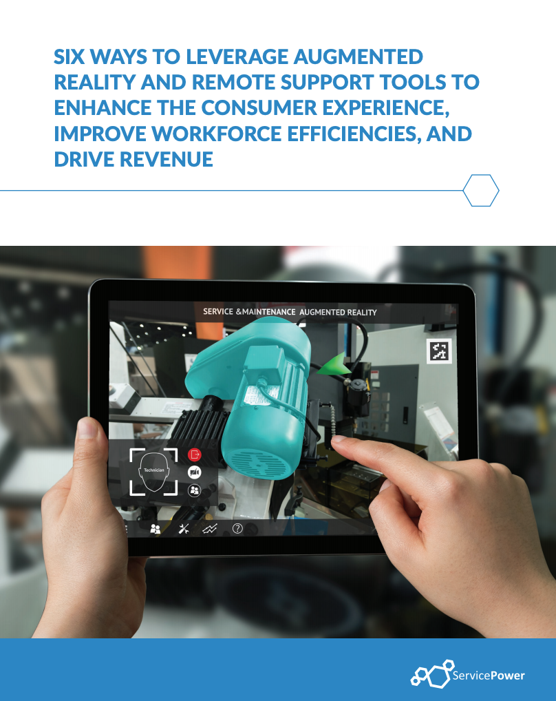 Six Ways To Leverage Augmented Reality And Remote Support Tools To Enhance The Consumer Experience, Improve Workforce Efficiencies, and Drive Revenue