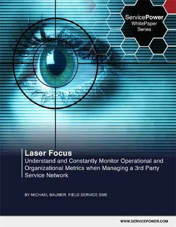 Free White Paper! Laser Focus: Understand and Constantly Monitor Operational and Organizational Metrics when Managing a 3rd Party Service Network